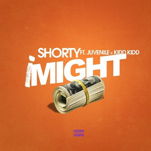 Shorty ft. Juvenile & Kidd Kidd - I Might