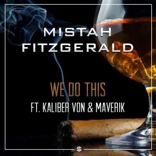 Mistah Fitzgerald ft. Kaliber, Von & Maverik - We Do This