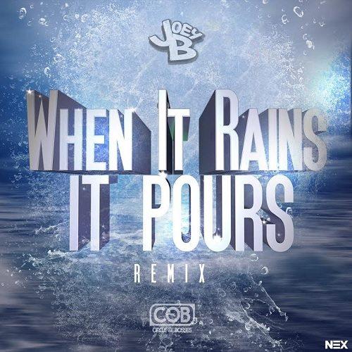 Joey B - When It Rains It Pours (Remix)