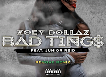 Zoey Dollaz ft. Junior Reid - Bad Tings Remix