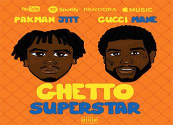 Pakman Jitt ft. Gucci Mane - Ghetto Superstar