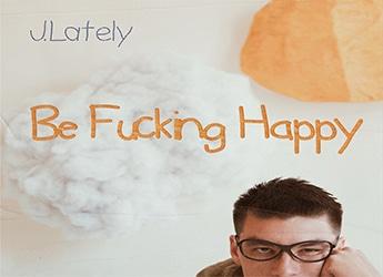 J.Lately - Be Fucking Happy Album Stream
