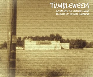 Justin and the Honored None – Tumbleweeds