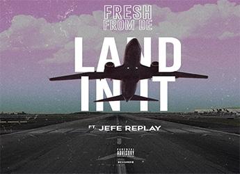 FreshfromDE & Jefe Replay - Land In It