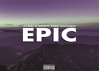 K.I.R.K.-ft.-E.-Smitty-&-Rebel-Rodomez---Epic