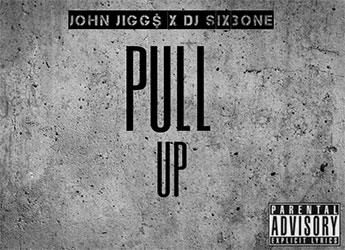 John Jigg$ - Pull Up (prod. by DJ Six3one)