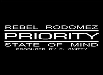 Rebel Rodomez - Priority State Of Mind (prod. by E. Smitty)