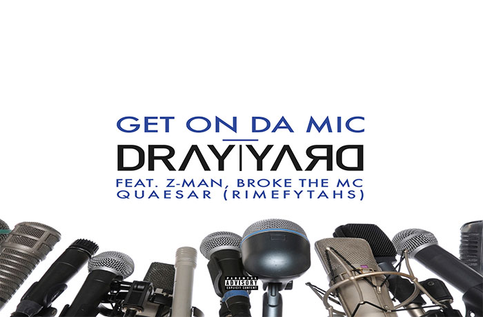 Dray Yard ft. Z-Man, BROke The MC & Quaesar - Get On Da Mic