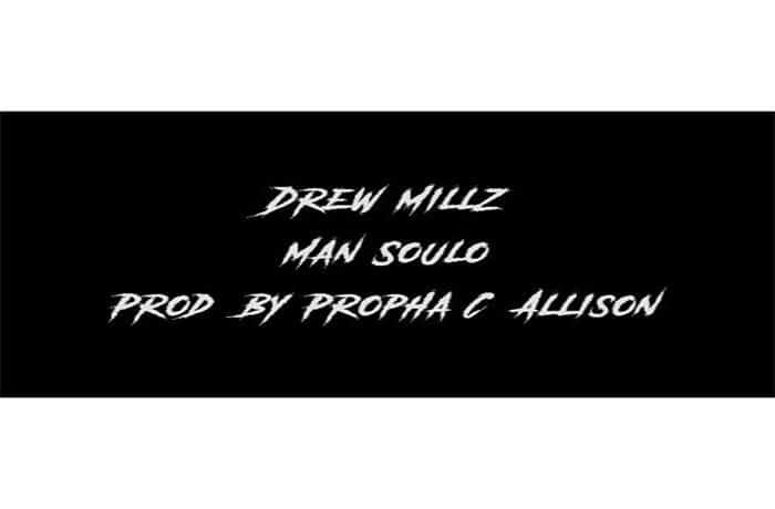 Drew Millz - Man Soulo (prod by Propha C. Allison)