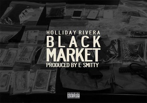 Holliday Rivera - Black Market (Prod. By E. Smitty)